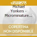 MICROMINIATURE LOVE                       cd musicale di Michael Yonkers