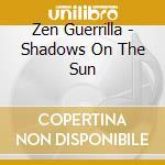 SHADOWS ON THE SUN cd musicale di Guerrilla Zen