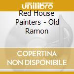 Red House Painters - Old Ramon cd musicale di RED HOUSE PAINTERS