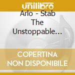 Arlo - Stab The Unstoppable Hero cd musicale