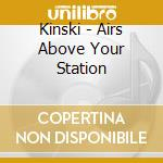 AIRS ABOVE YOUR STATION                   cd musicale di KINSKI