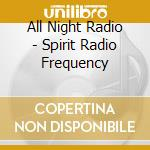 SPIRIT RADIO FREQUENCY                    cd musicale di ALL NIGHT RADIO