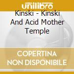 KINSKI/ACID MOTHERS TEMPLE                cd musicale di Mothers Kinski/acid