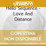 LOVE AND DISTANCE                         cd musicale di The Helio sequence