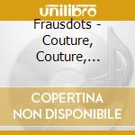 COUTURE, COUTURE, COUTURE cd musicale di FRAUSDOTS