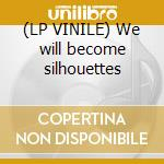 (LP VINILE) We will become silhouettes lp vinile
