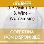 (LP VINILE) WOMAN KING                                lp vinile di IRON & WINE
