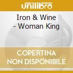 Iron & Wine - Woman King cd musicale di IRON & WINE