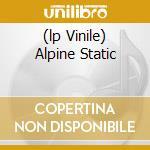(LP VINILE) ALPINE STATIC                             lp vinile di KINSKI
