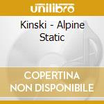 ALPINE STATIC                             cd musicale di KINSKI