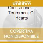 TOURNAMENT OF HEARTS cd musicale di CONSTANTINES