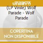 (LP VINILE) WOLF PARADE                               lp vinile di Parade Wolf
