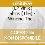 (LP VINILE) WINCING THE NIGHT AWAY                    lp vinile di The Shins