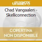 SKELLICONNECTION cd musicale di Chad Vangaalen