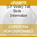 (LP VINILE) INTERNALIZE                               lp vinile di Birds Tall