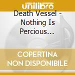 NOTHING IS PERCIOUS ENOUGH FOR US cd musicale di Vessel Death