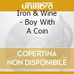 Boy with a coin dig. cd musicale di Iron & wine