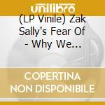 (LP VINILE) WHY WE HIDE                               lp vinile di Zak sally's feear of