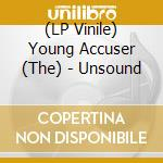 (LP VINILE) UNSOUND                                   lp vinile di The Young accuser