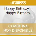 HAPPY BIRTHDAY                            cd musicale di Birthday Happy