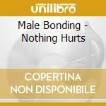 Nothing hurts cd musicale di Bonding Male