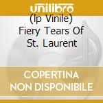 (LP VINILE) FIERY TEARS OF ST. LAURENT                lp vinile di KING KHAN & PAT METE