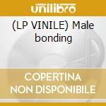 (LP VINILE) Male bonding lp vinile di DUM DUM GIRLS