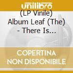 (LP VINILE) THERE IS A WIND                           lp vinile di The Album leaf