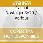 CASUAL NOSTALGIA SP20                     cd musicale di Artisti Vari