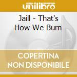 That's how we burn cd musicale di JAILL