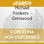 GRIMWOOD                                  cd musicale di Michael Yonkers