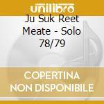 SOLO 78/79                                cd musicale di JU SUK REET MEATE
