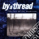 The last of the daydreams cd musicale di By a thread