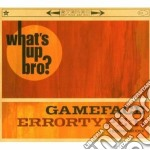 What's up bro? cd musicale di Errortype:1 Gameface