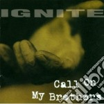 Call on my brothers cd musicale di Ignite