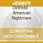 Dirtfedd - American Nightmare cd musicale di Dirtfeed