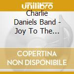 Joy to the world - cd+dvd cd musicale di Charlie Daniels