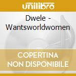 Dwele - Wantsworldwomen cd musicale di DWELE