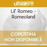 Lil' Romeo - Romeoland cd musicale di Romeo Lil