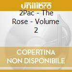 2Pac - The Rose - Volume 2 cd musicale di TUPAC SHAKUR