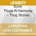 Thug stories cd musicale di Bone thugs n'harmony