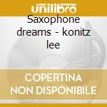 Saxophone dreams - konitz lee cd musicale