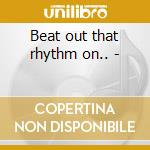 Beat out that rhythm on.. - cd musicale