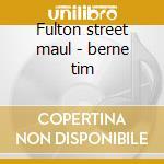 Fulton street maul - berne tim cd musicale di Tim Berne