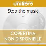 Stop the music - cd musicale