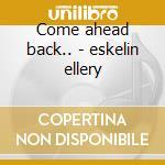 Come ahead back.. - eskelin ellery cd musicale di M.helias/t.raney/e.eskelin