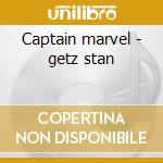 Captain marvel - getz stan cd musicale