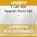 I can see heaven from her - cd musicale
