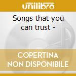Songs that you can trust - cd musicale