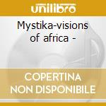 Mystika-visions of africa - cd musicale